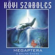 CD: KÖVI SZABOLCS Megaptera, a bálna éneke.  Kifutó termék!!!!!